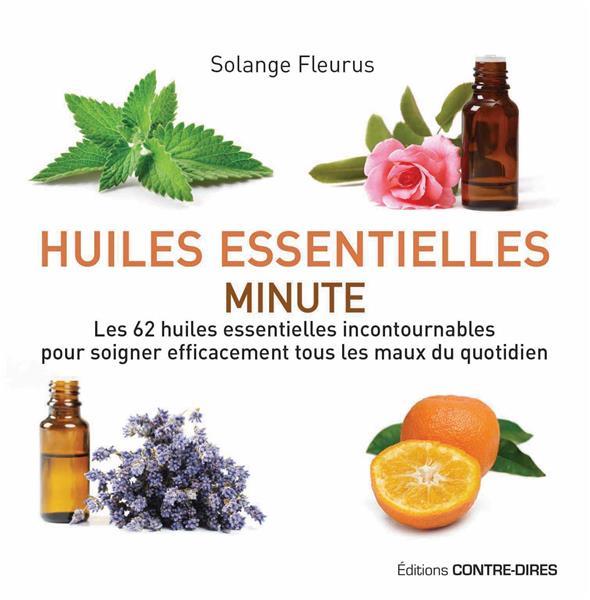 Huiles essentielles minute ; les 62 huiles essentielles incontournables pour soigner efficacement tous les maux du quotidien