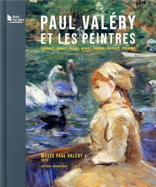 Paul Valéry et les peintres ; Courbet, Manet, Degas, Monet, Renoir, Matisse, Picasso...