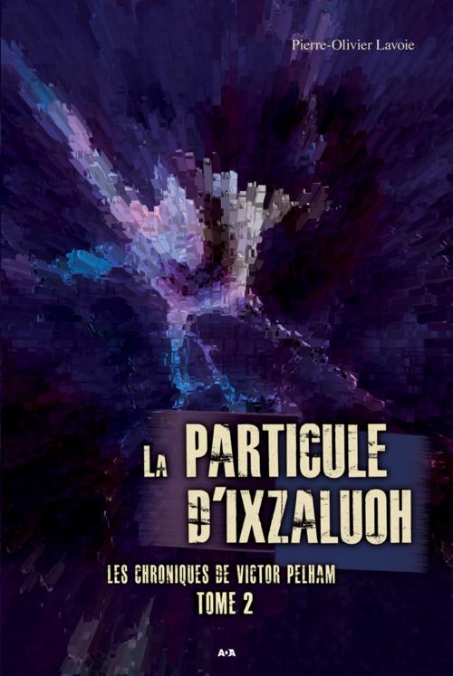 les chroniques de Victor Pelham t.2 ; la particule d'Ixzaluoh