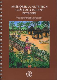 Ameliorer la nutrition grace aux jardins potagers. module de formation a l'intention des agents de t