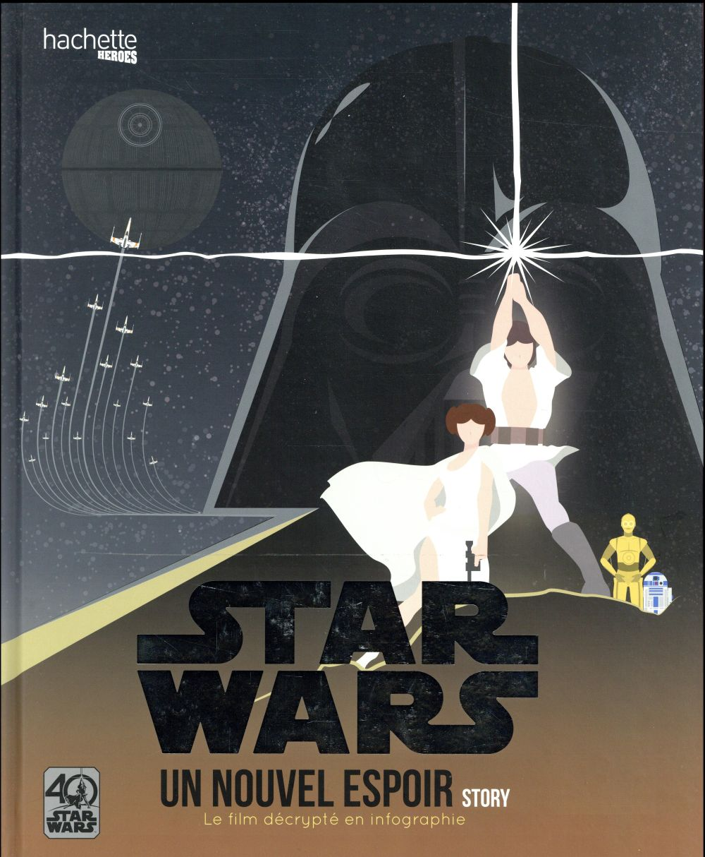 Star Wars - épisode IV ; un nouvel espoir ; story ;  le film décrypté en infographie