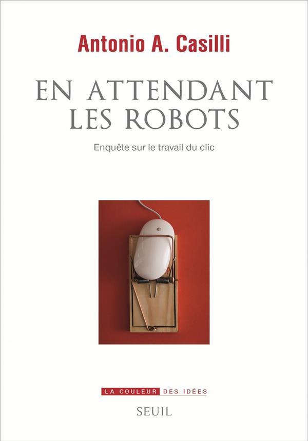 En attendant les robots ; enquête sur le travail du clic
