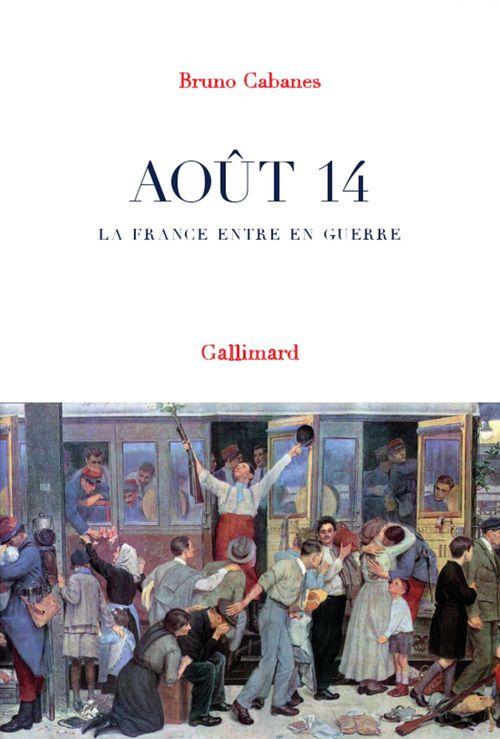 Août 14 ; la France entre en guerre