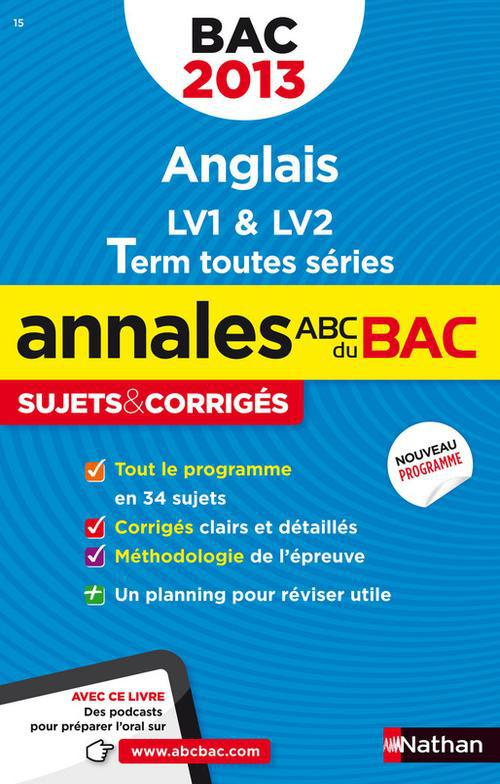 Annales Abc ; Sujets & Corriges; Anglais Lv1, Lv2 ; Terminale Toutes Series (Edition 2013)