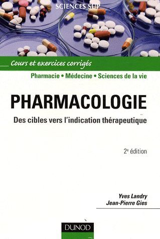 Pharmacologie ; Des Cibles Vers L'Indication Therapeutique ; Pharmacie, Medecine, Sciences De La Vie (2e Edition)