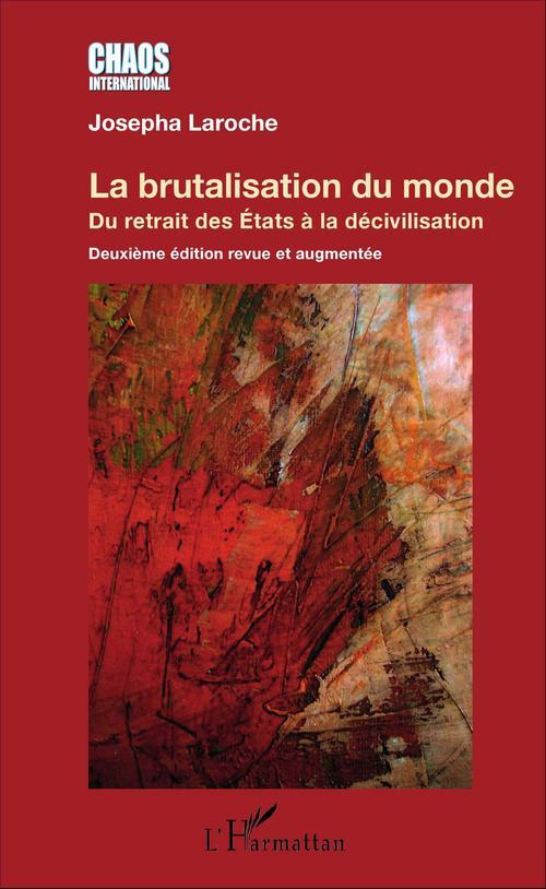 La brutalisation du monde ; du retrait des Etats à la décivilisation (2e édition)