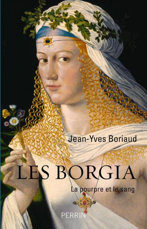 Les Borgia ; la pourpre et le sang