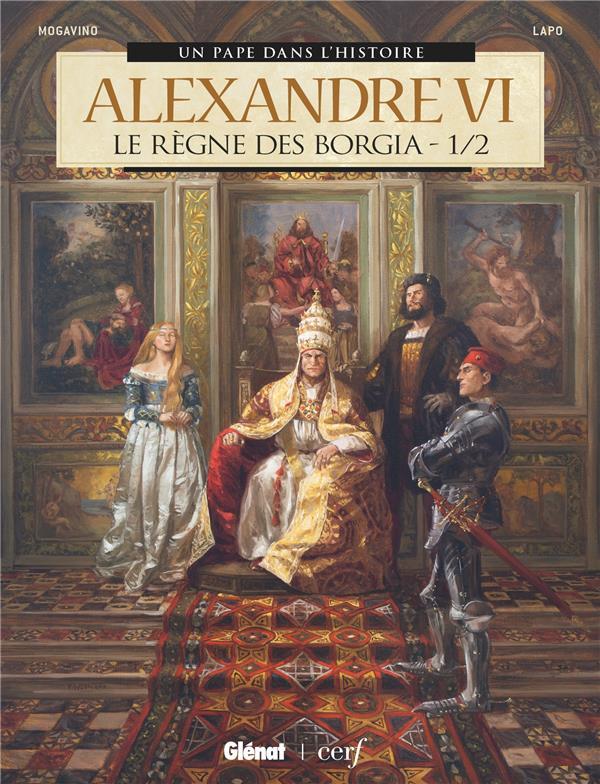 Alexandre VI ; le règne des Borgia T.1