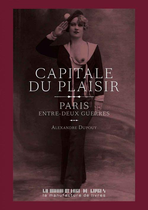 Capitale du plaisir ; Paris, entre-deux guerres