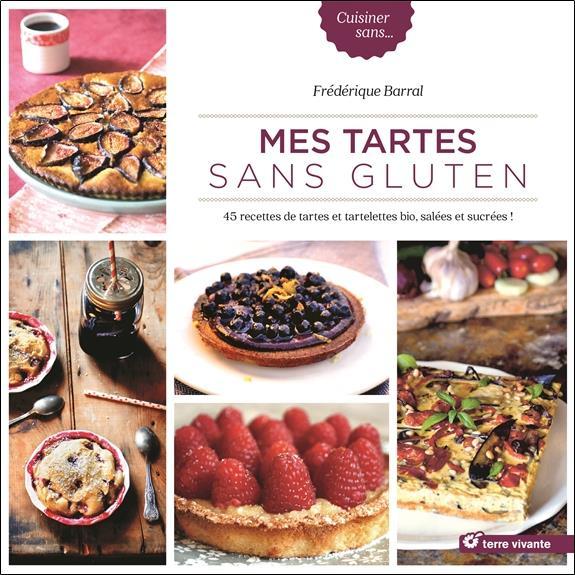 Mes tartes sans gluten ; 45 recettes de tartes et tartelettes bio, salées et sucrées !