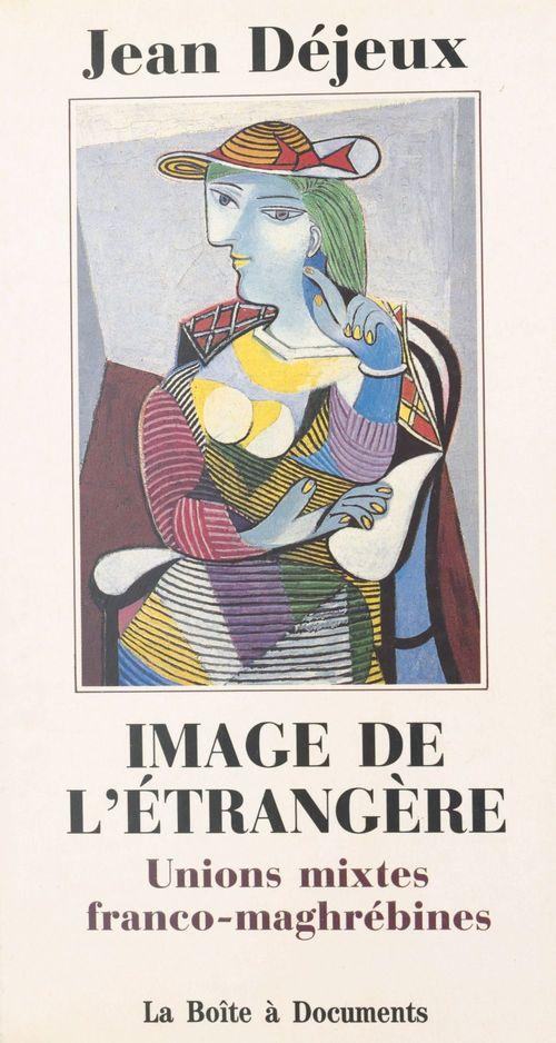 Image de l'étrangère : unions mixtes franco-maghrébines