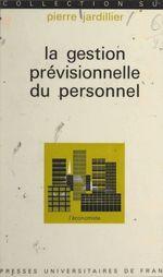 La gestion prévisionnelle du personnel  - Pierre Jardillier