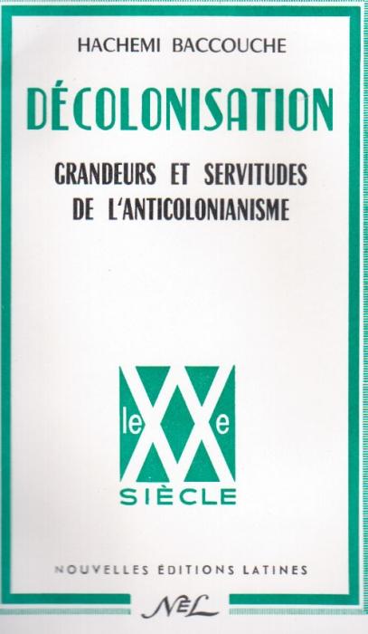Décolonisation ; grandeurs et servitudes de l'anticolonialisme