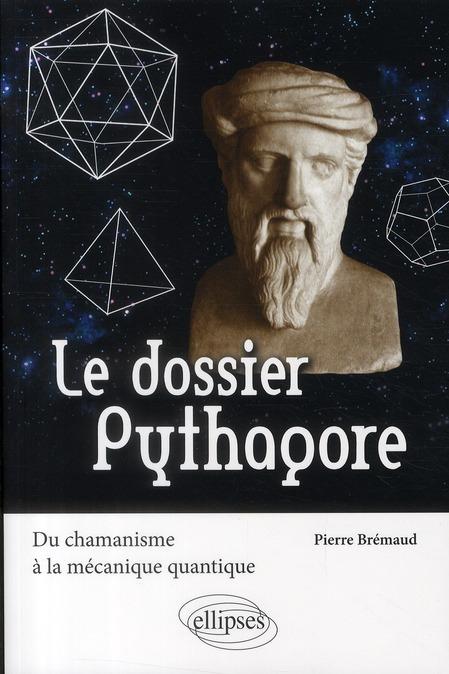 le dossier Pythagore ; du chamanisme à la mécanique quantique