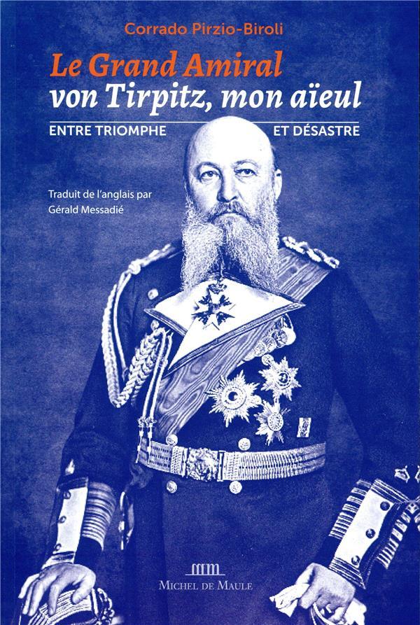 Le grand amiral von tirpitz mon aieul - entre triomphe et desastre