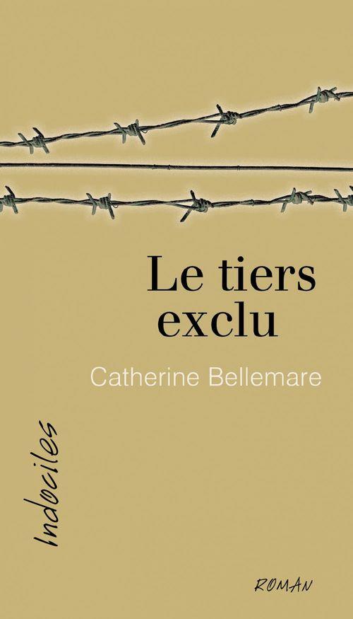 Le tiers exclu  - Catherine Bellemare