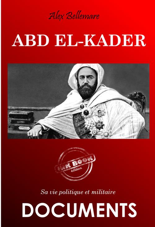 Abd el-Kader : sa vie politique et militaire. [Nouv. éd. revue et mise à jour].