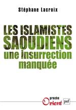 Les islamistes saoudiens ; une insurrection manquée  - Stephane Lacroix