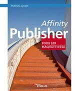 Vente Livre Numérique : Affinity Publisher pour les maquettistes  - Mathieu Lavant