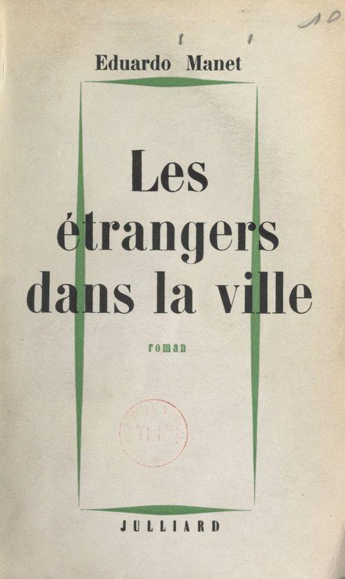 Les étrangers dans la ville  - Eduardo MANET