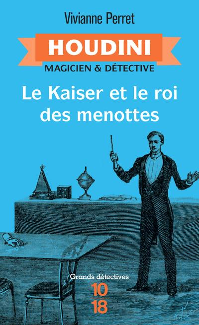 Houdini, magicien & détective T.2 ; le Kaiser et le roi des menottes