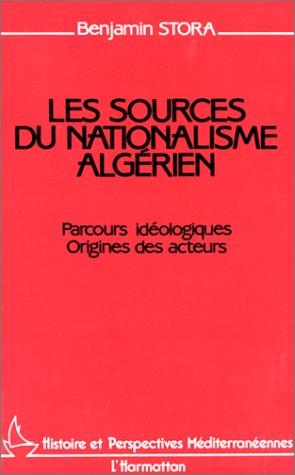 Les sources du nationalisme algérien : parcours idéologiques, origines des acteurs