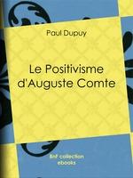 Vente EBooks : Le Positivisme d'Auguste Comte  - Paul Dupuy