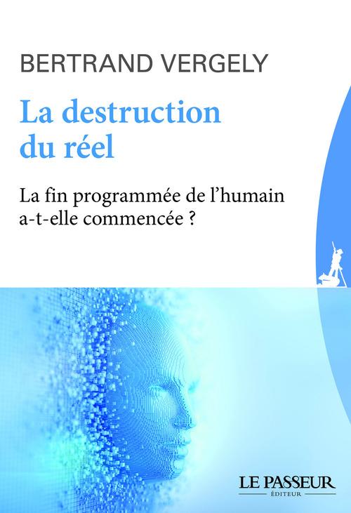 La destruction du réél ; la fin programmée de l'humain a-t-elle commencée ?