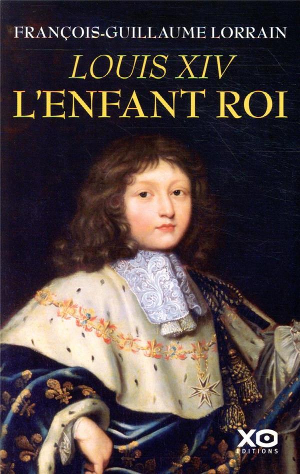 Louis XIV ; l'enfant roi