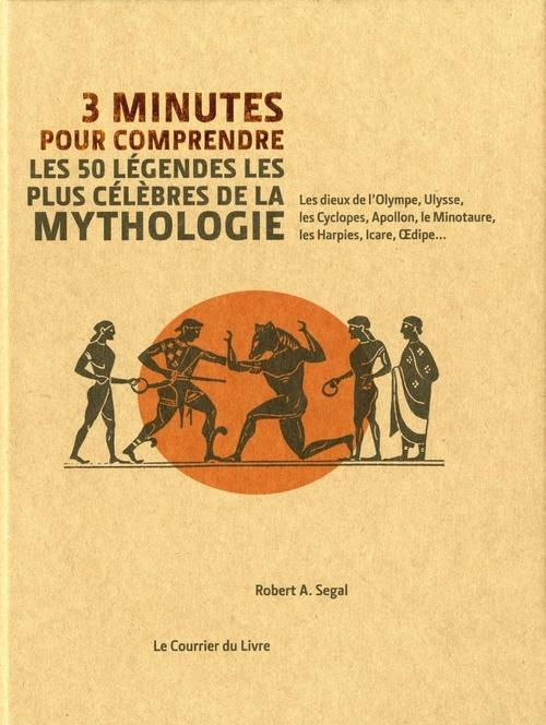 3 minutes pour comprendre ; les 50 légendes les plus célèbres de la mythologie ; les dieux de l'Olympe, Ulysse, les Cyclopes, Apollon, le Minotaure, les Harpies, Icare, Oedipe...
