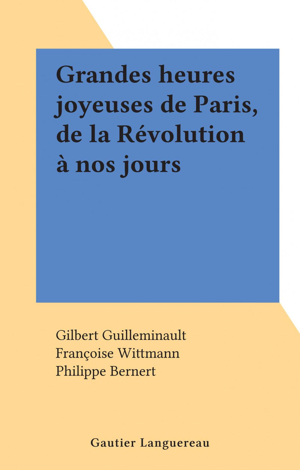 Grandes heures joyeuses de Paris, de la Révolution à nos jours