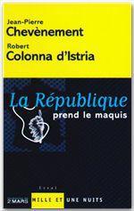 La République prend le maquis  - Robert COLONNA D'ISTRIA - Jean-Pierre Chevènement