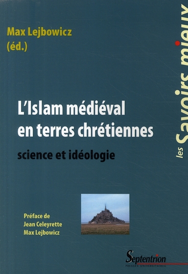L'Islam médiéval en terres chrétiennes ; science et idéologie
