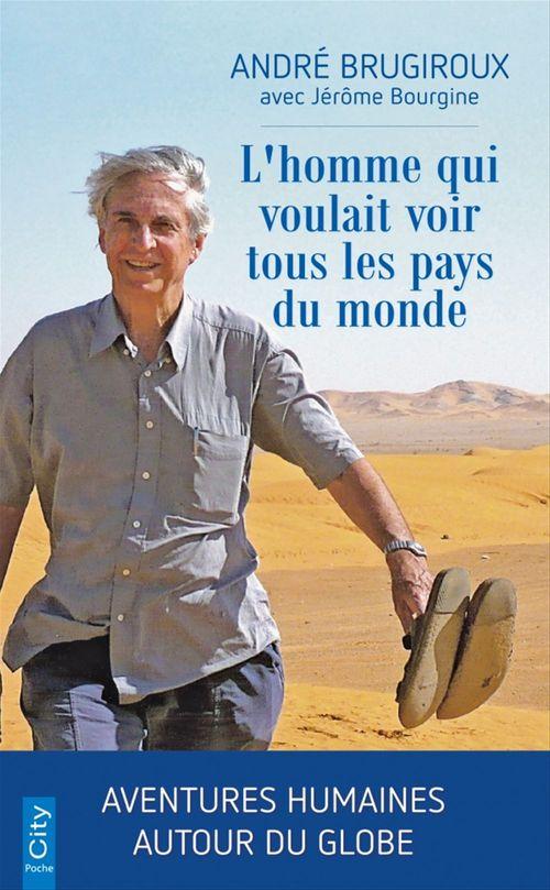 L'homme qui voulait voir tous les pays du monde  - André Brugiroux