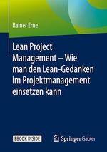 Lean Project Management - Wie man den Lean-Gedanken im Projektmanagement einsetzen kann  - Rainer Erne