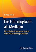 Die Führungskraft als Mediator  - Michael Hubler