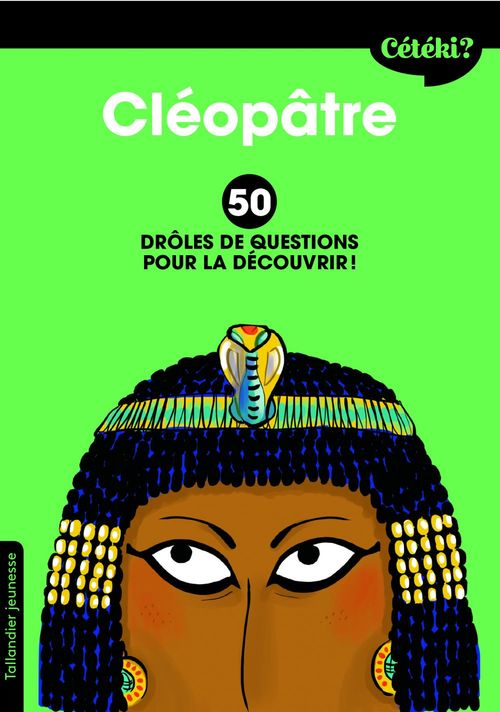 Cétéki ? ; Cléopâtre ; 50 drôles de questions pour la découvrir !