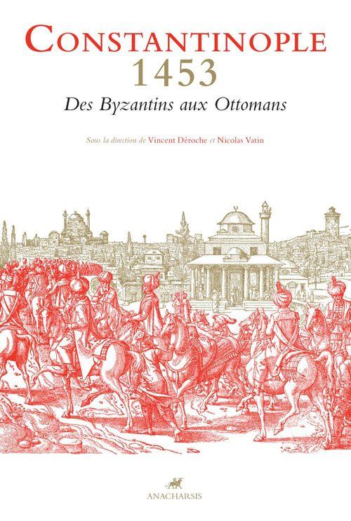Constantinople 1453 - Des Byzantins aux Ottomans