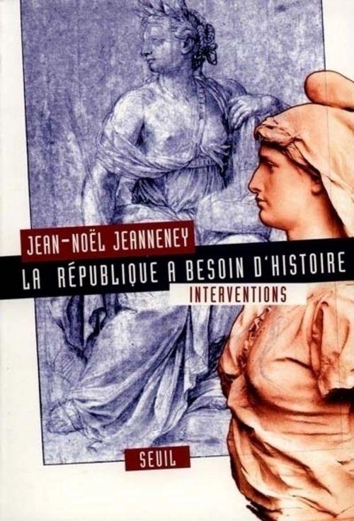 La République a besoin d'histoire ; interventions