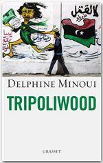 Tripoliwood  - Delphine Minoui