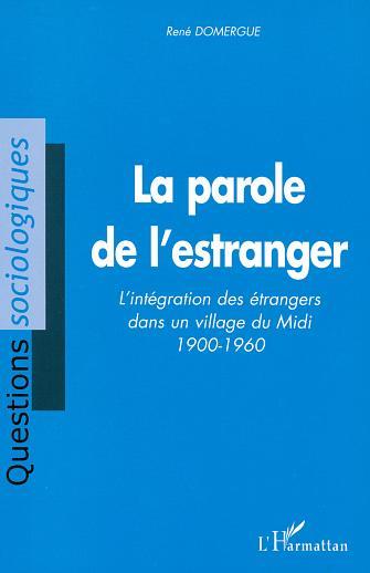 La parole de l'estranger - l'integration des etrangers dans un village du midi 1900-1960