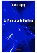 La Planète de la Destinée  - Daniel Dupuy