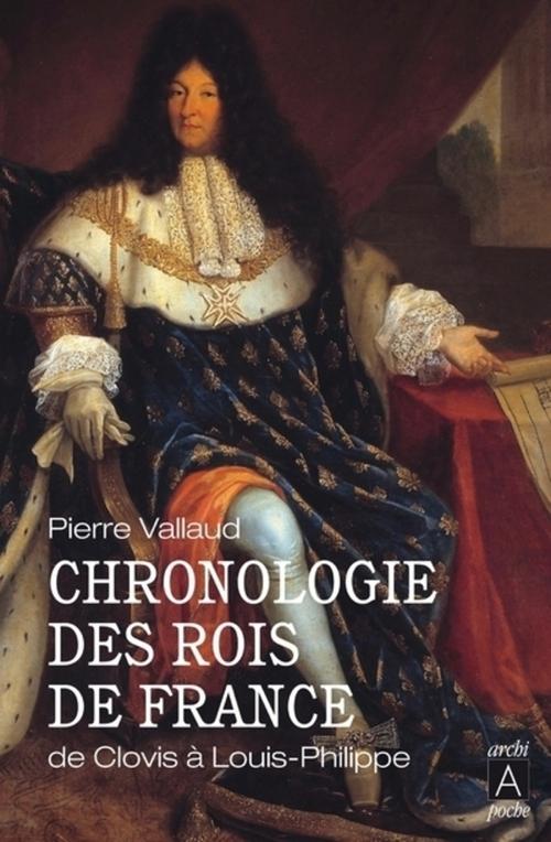 Chronologie des rois de France ; de Clovis à Louis-Philippe