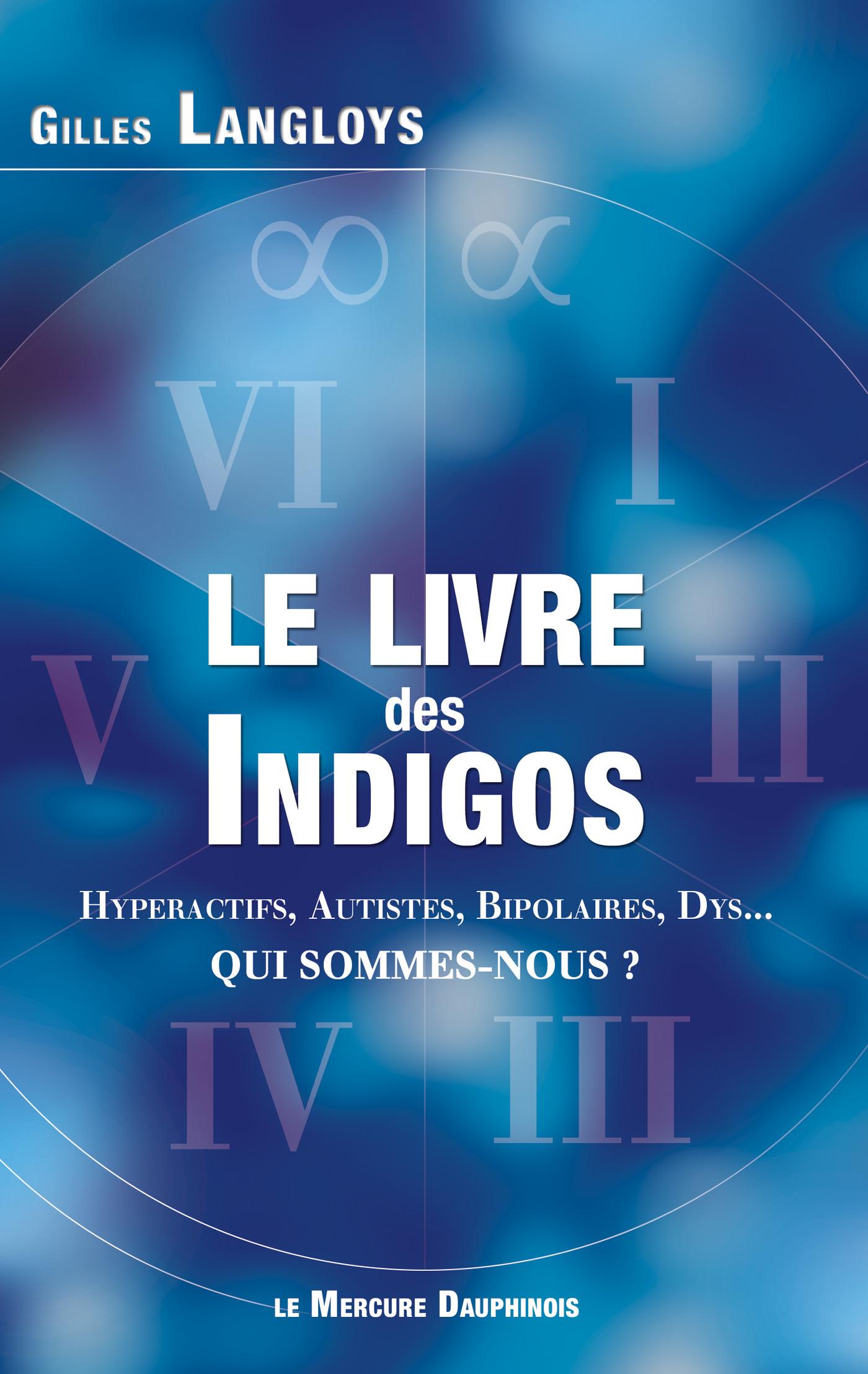 le livre des indigos : hyperactifs, autistes, bipolaires, dys... qui sommes-nous ?