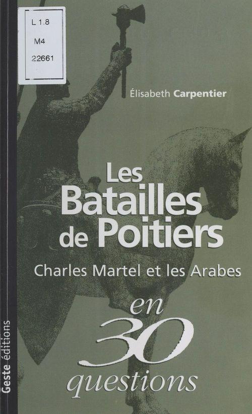 Les batailles de poitiers ; charles martel et les arabes en 30 questions