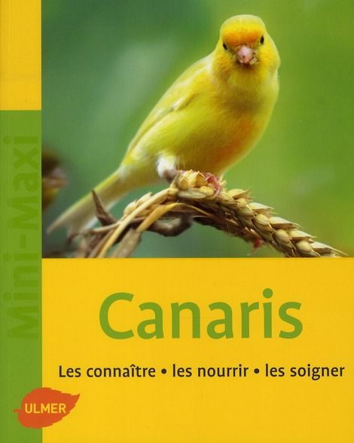Canaris ; Les Connaitre, Les Nourrir, Les Soigner