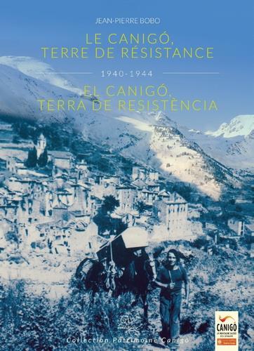 Le Canigó, terre de résistance 1940-1944 / El Canigó, terra de resistència