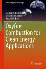 Oxyfuel Combustion for Clean Energy Applications  - Medhat A. Nemitallah - Hassan M. Badr - Mohamed A. Habib