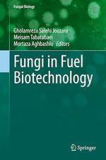 Fungi in Fuel Biotechnology  - Mortaza Aghbashlo - Meisam Tabatabaei - Gholamreza Salehi Jouzani