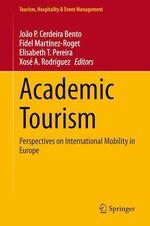 Academic Tourism  - Xose A. Rodriguez - Joao P. Cerdeira Bento - Fidel Martinez-Roget - Elisabeth T. Pereira